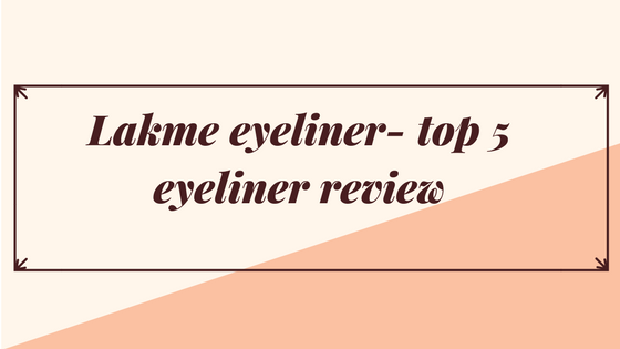 Lakme eyeliner- top 5 eyeliner review