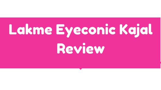 Lakme Eyeconic Kajal Review- For Bold Dramatic Eyes
