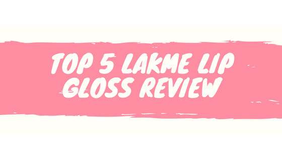 Review of top 5 Lip Gloss from Lakme Absolute
