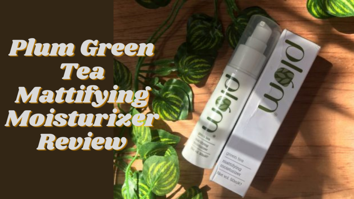 Your skin deserves the best care with the help of the plum green tea mattifying moisturizer review.