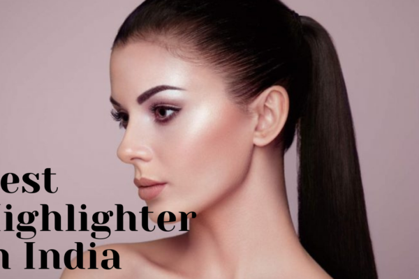 7 Best highlighter in India